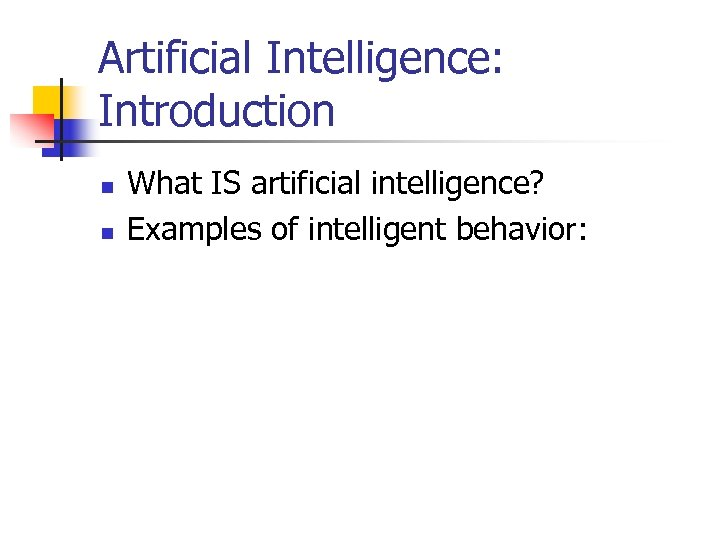 Artificial Intelligence: Introduction n n What IS artificial intelligence? Examples of intelligent behavior: