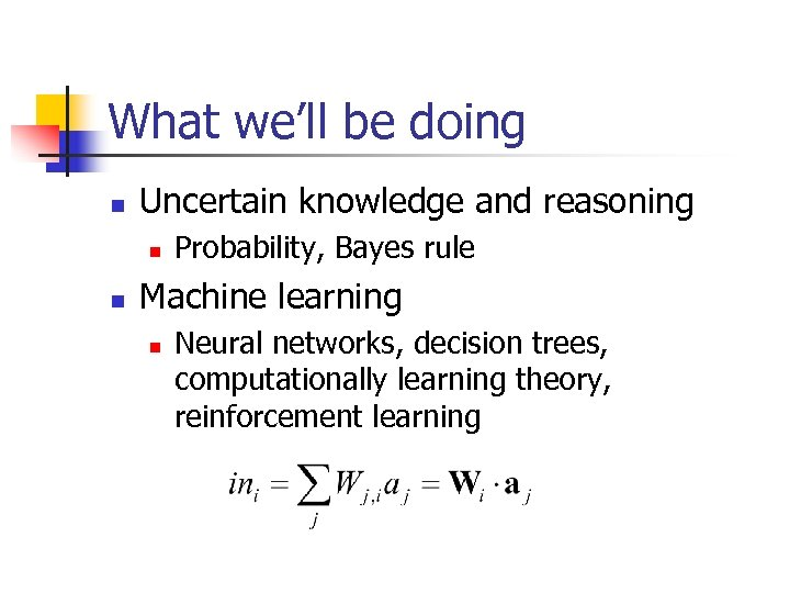 What we'll be doing n Uncertain knowledge and reasoning n n Probability, Bayes rule