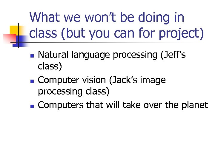 What we won't be doing in class (but you can for project) n n