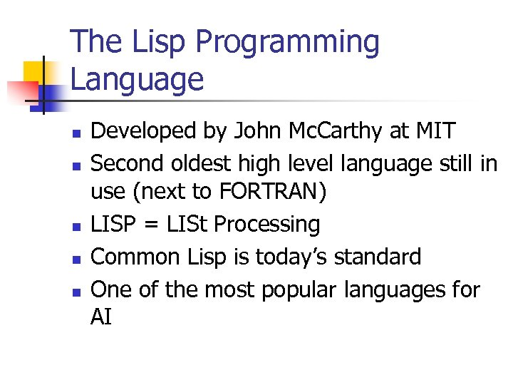 The Lisp Programming Language n n n Developed by John Mc. Carthy at MIT