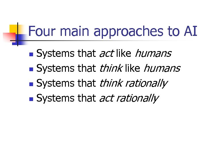 Four main approaches to AI Systems n that act like humans think rationally act