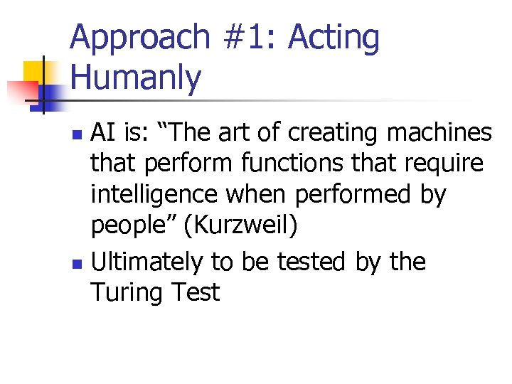 """Approach #1: Acting Humanly AI is: """"The art of creating machines that perform functions"""