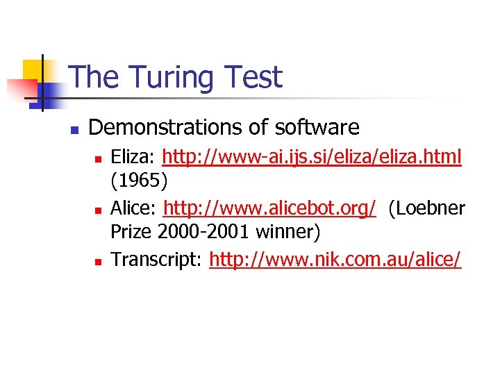 The Turing Test n Demonstrations of software n n n Eliza: http: //www-ai. ijs.