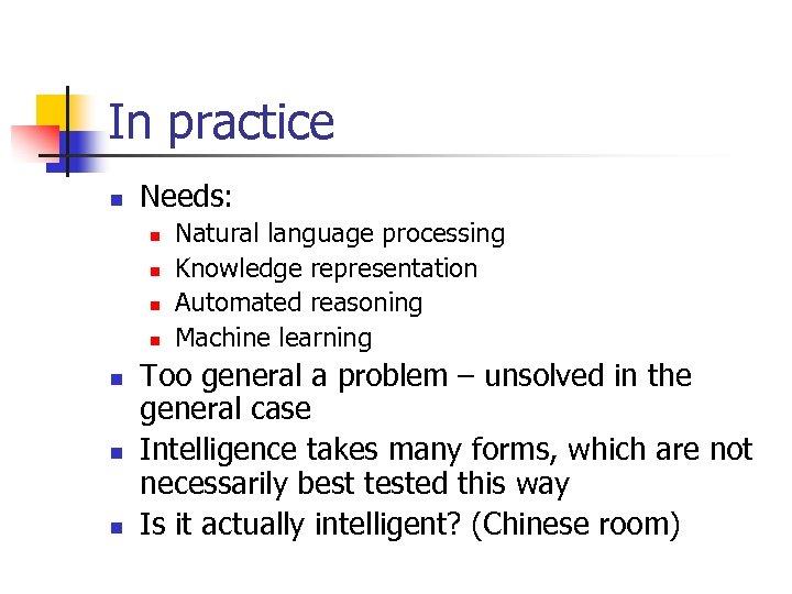 In practice n Needs: n n n n Natural language processing Knowledge representation Automated