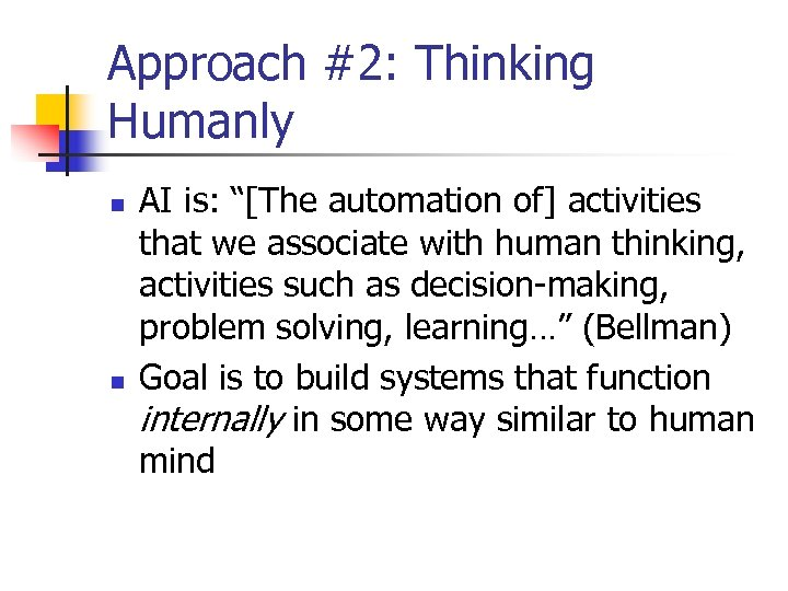 """Approach #2: Thinking Humanly n n AI is: """"[The automation of] activities that we"""