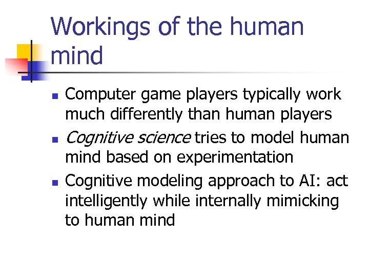 Workings of the human mind n n n Computer game players typically work much