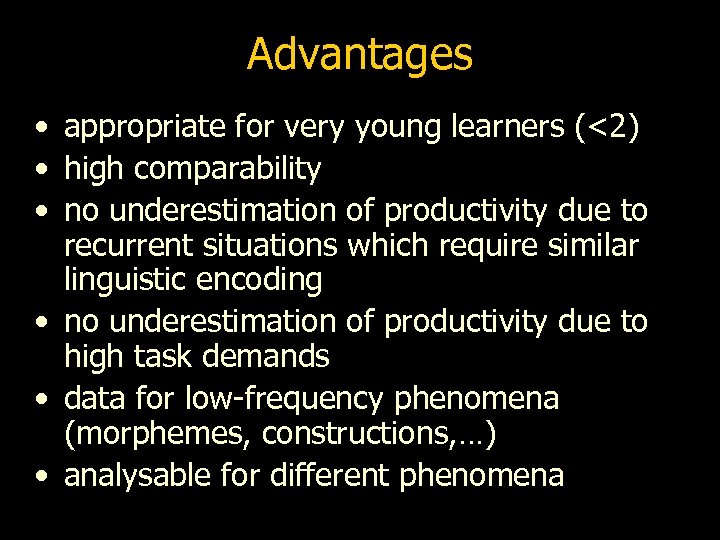 Advantages • appropriate for very young learners (<2) • high comparability • no underestimation