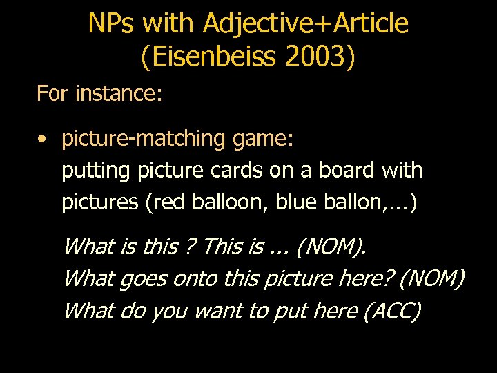 NPs with Adjective+Article (Eisenbeiss 2003) For instance: • picture-matching game: putting picture cards on