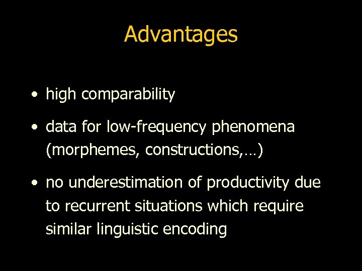 Advantages • high comparability • data for low-frequency phenomena (morphemes, constructions, …) • no