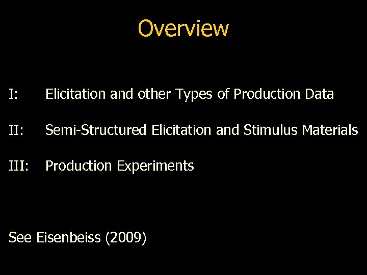 Overview I: Elicitation and other Types of Production Data II: Semi-Structured Elicitation and Stimulus