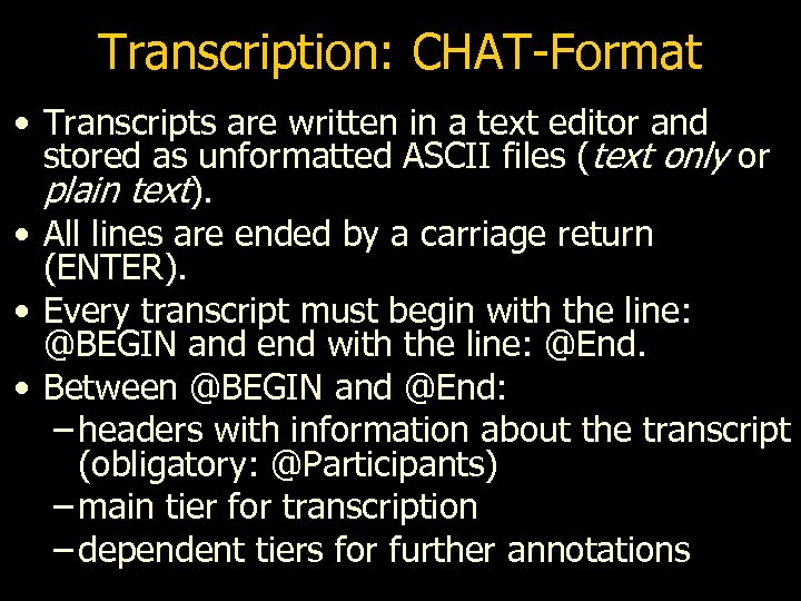 Transcription: CHAT-Format • Transcripts are written in a text editor and stored as unformatted
