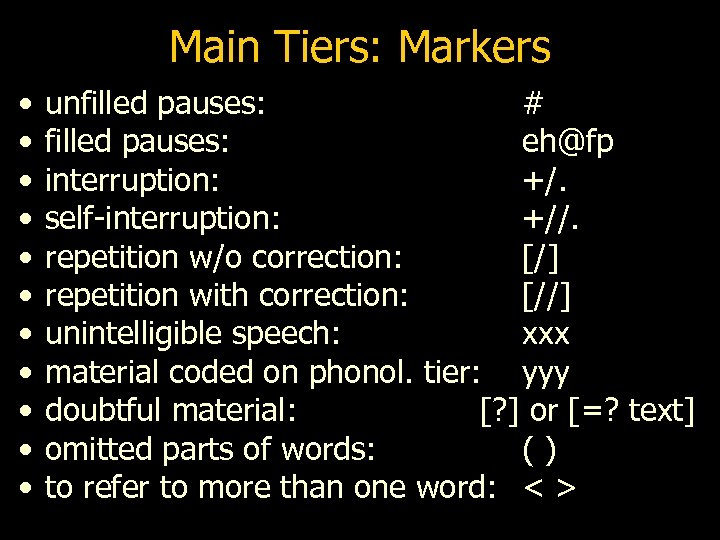 Main Tiers: Markers • • • unfilled pauses: # filled pauses: eh@fp interruption: +/.