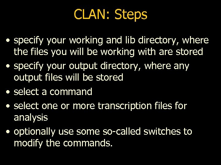 CLAN: Steps • specify your working and lib directory, where the files you will
