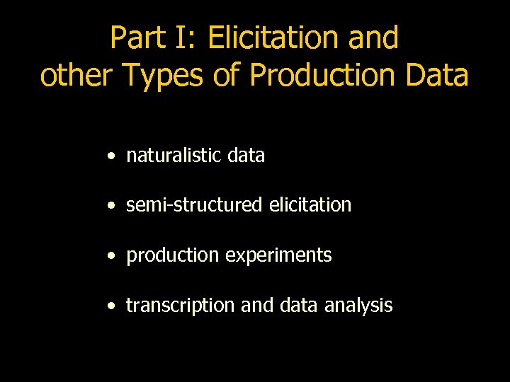 Part I: Elicitation and other Types of Production Data • naturalistic data • semi-structured