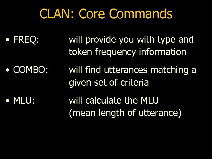 CLAN: Core Commands • FREQ: will provide you with type and token frequency information