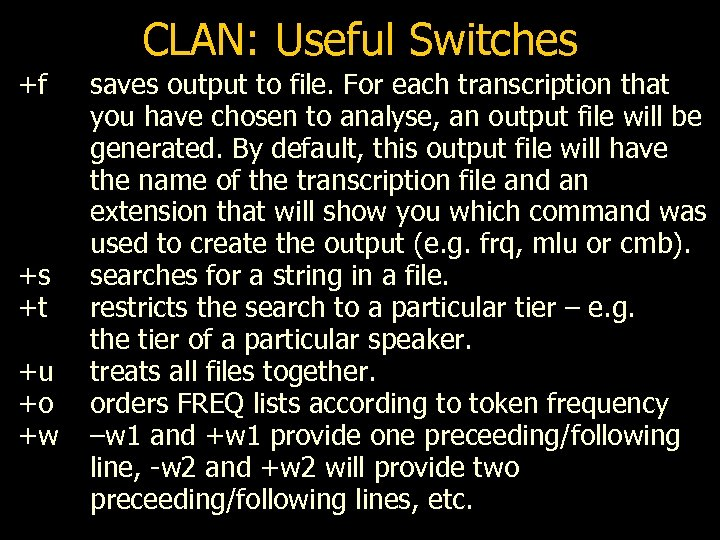 CLAN: Useful Switches +f +s +t +u +o +w saves output to file. For