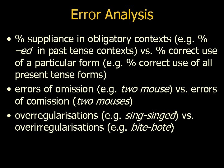 Error Analysis • % suppliance in obligatory contexts (e. g. % –ed in past
