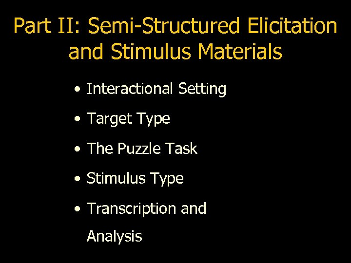 Part II: Semi-Structured Elicitation and Stimulus Materials • Interactional Setting • Target Type •