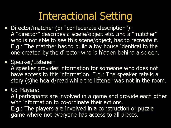 """Interactional Setting • Director/matcher (or """"confederate description""""): A """"director"""" describes a scene/object etc. and"""