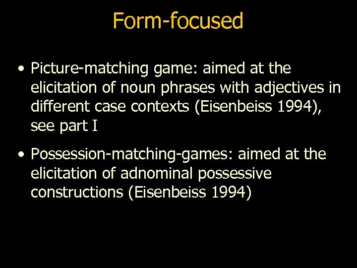 Form-focused • Picture-matching game: aimed at the elicitation of noun phrases with adjectives in