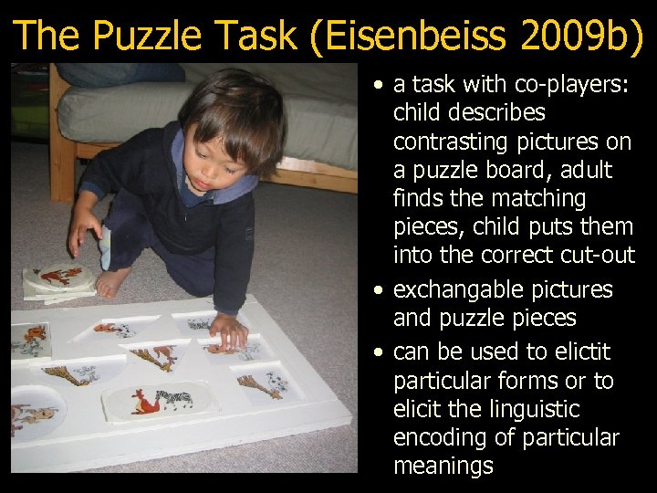 The Puzzle Task (Eisenbeiss 2009 b) • a task with co-players: child describes contrasting