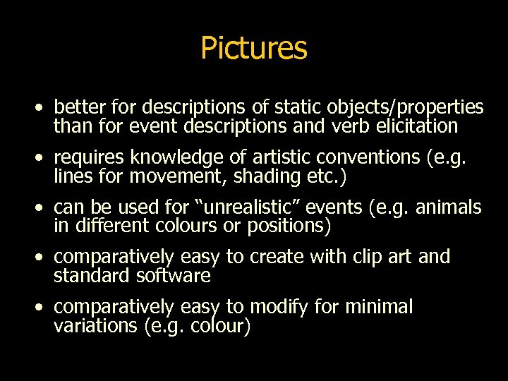Pictures • better for descriptions of static objects/properties than for event descriptions and verb
