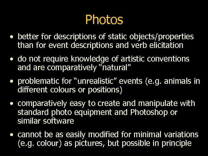 Photos • better for descriptions of static objects/properties than for event descriptions and verb