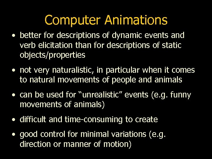 Computer Animations • better for descriptions of dynamic events and verb elicitation than for