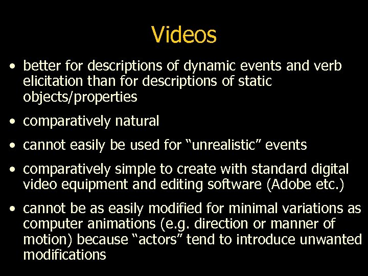 Videos • better for descriptions of dynamic events and verb elicitation than for descriptions