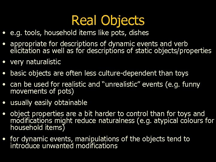Real Objects • e. g. tools, household items like pots, dishes • appropriate for
