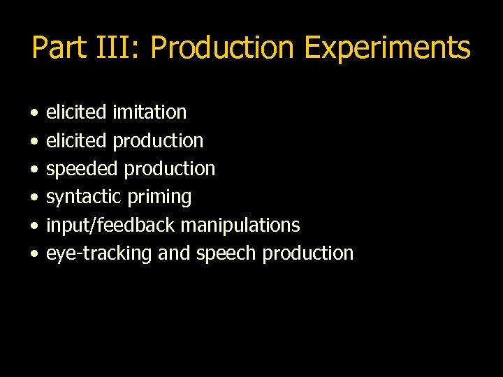 Part III: Production Experiments • • • elicited imitation elicited production speeded production syntactic