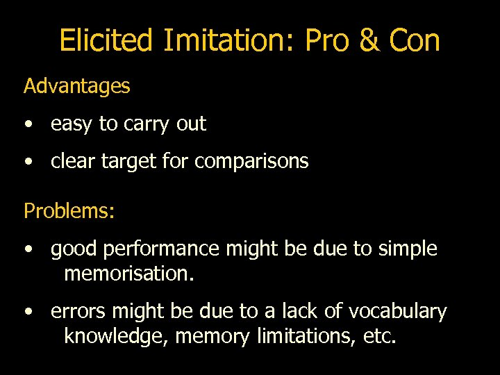Elicited Imitation: Pro & Con Advantages • easy to carry out • clear target