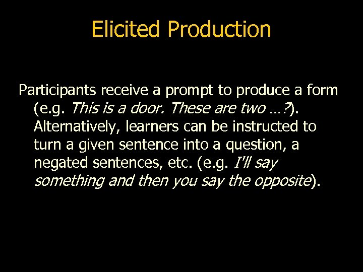 Elicited Production Participants receive a prompt to produce a form (e. g. This is