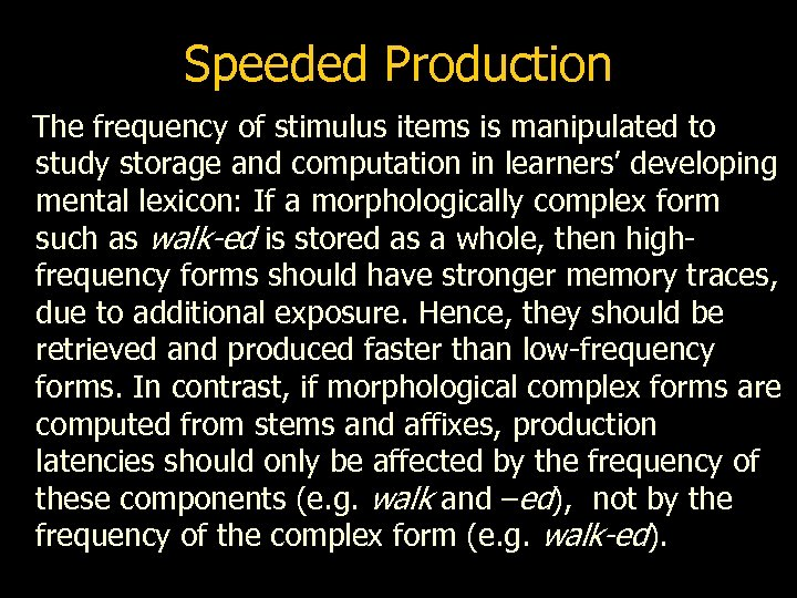 Speeded Production The frequency of stimulus items is manipulated to study storage and computation