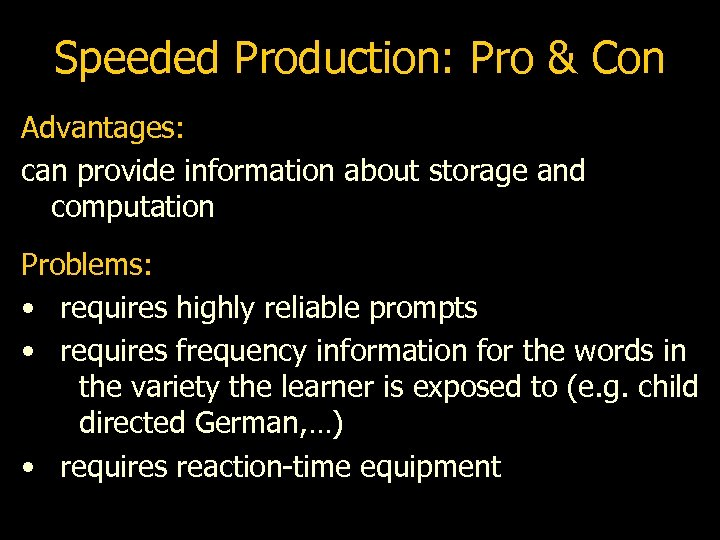 Speeded Production: Pro & Con Advantages: can provide information about storage and computation Problems: