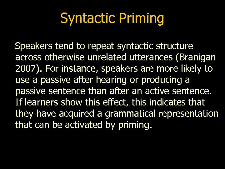 Syntactic Priming Speakers tend to repeat syntactic structure across otherwise unrelated utterances (Branigan 2007).