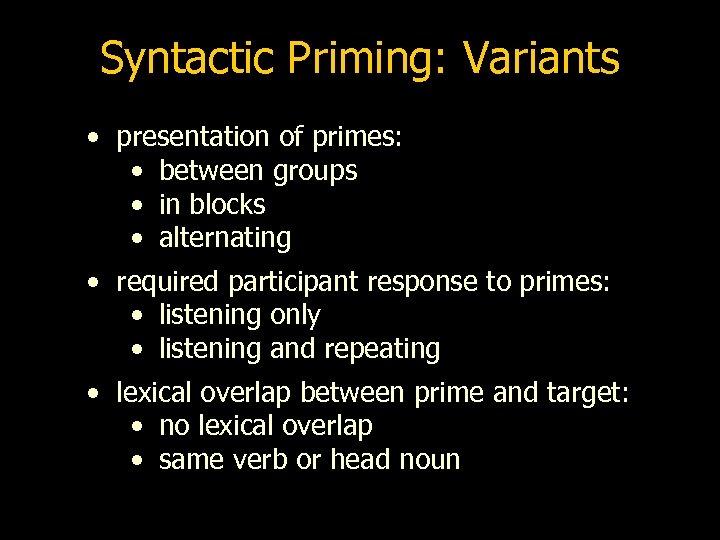 Syntactic Priming: Variants • presentation of primes: • between groups • in blocks •