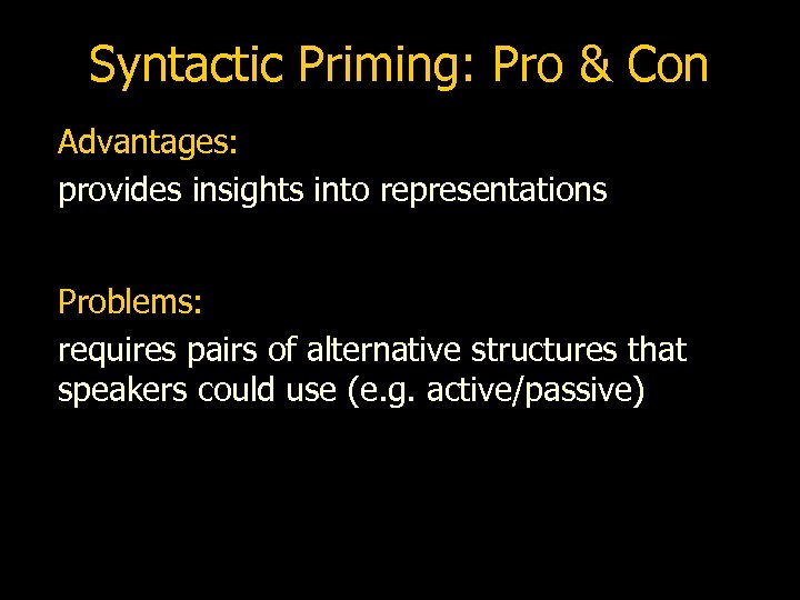 Syntactic Priming: Pro & Con Advantages: provides insights into representations Problems: requires pairs of