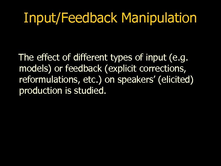 Input/Feedback Manipulation The effect of different types of input (e. g. models) or feedback