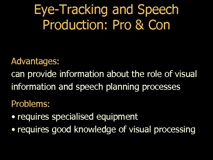 Eye-Tracking and Speech Production: Pro & Con Advantages: can provide information about the role
