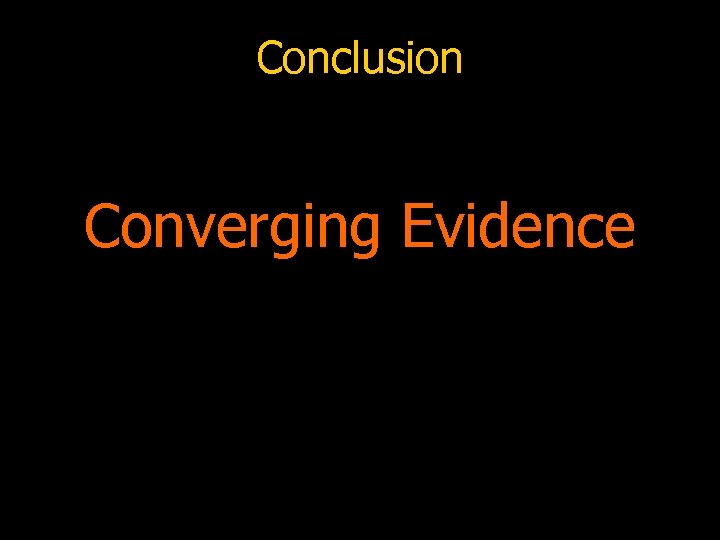 Conclusion Converging Evidence