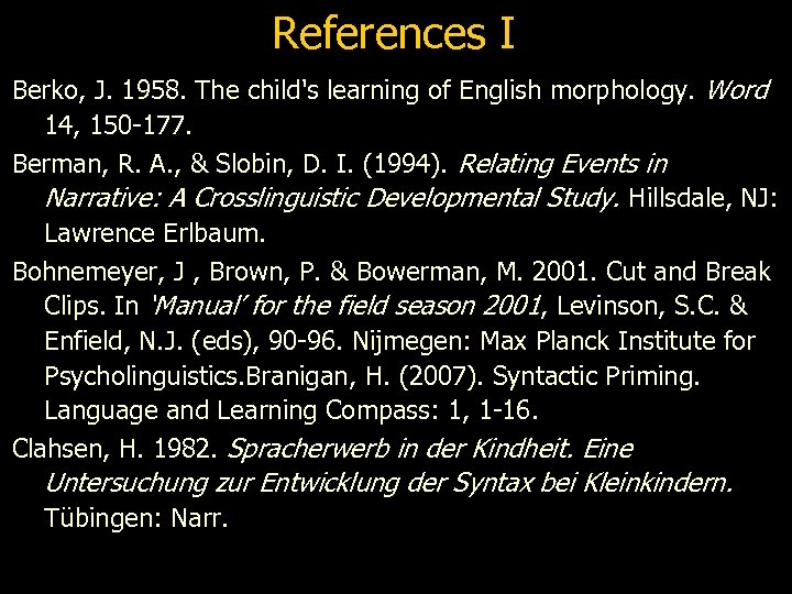 References I Berko, J. 1958. The child's learning of English morphology. Word 14, 150