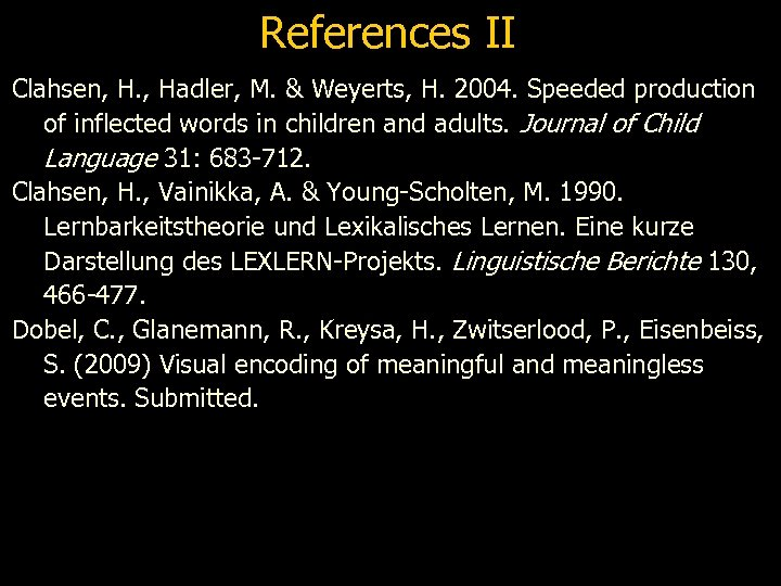 References II Clahsen, H. , Hadler, M. & Weyerts, H. 2004. Speeded production of