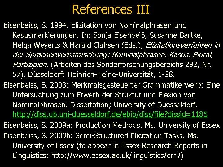 References III Eisenbeiss, S. 1994. Elizitation von Nominalphrasen und Kasusmarkierungen. In: Sonja Eisenbeiß, Susanne