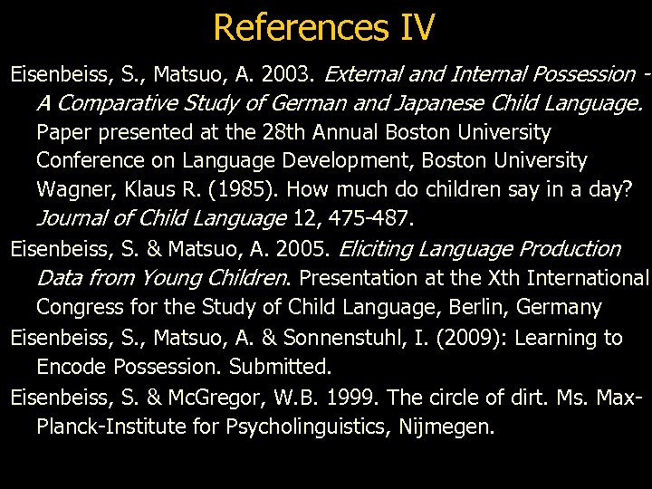 References IV Eisenbeiss, S. , Matsuo, A. 2003. External and Internal Possession - A
