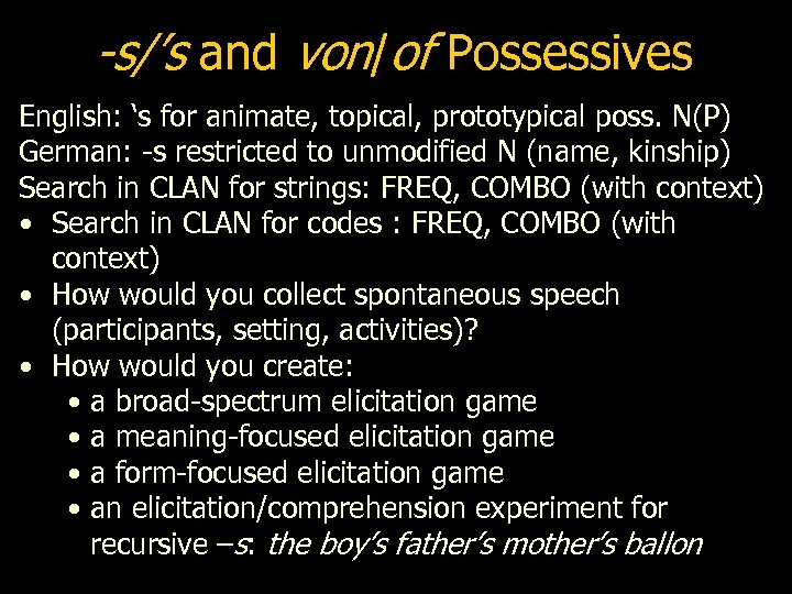 -s/'s and von/of Possessives English: 's for animate, topical, prototypical poss. N(P) German: -s