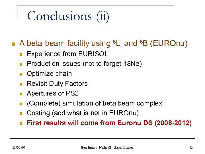 Conclusions (ii) n A beta-beam facility using 8 Li and 8 B (EUROnu) n