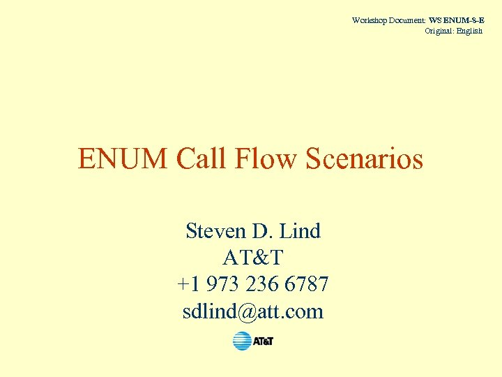 Workshop Document: WS ENUM-8 -E Original: English ENUM Call Flow Scenarios Steven D. Lind
