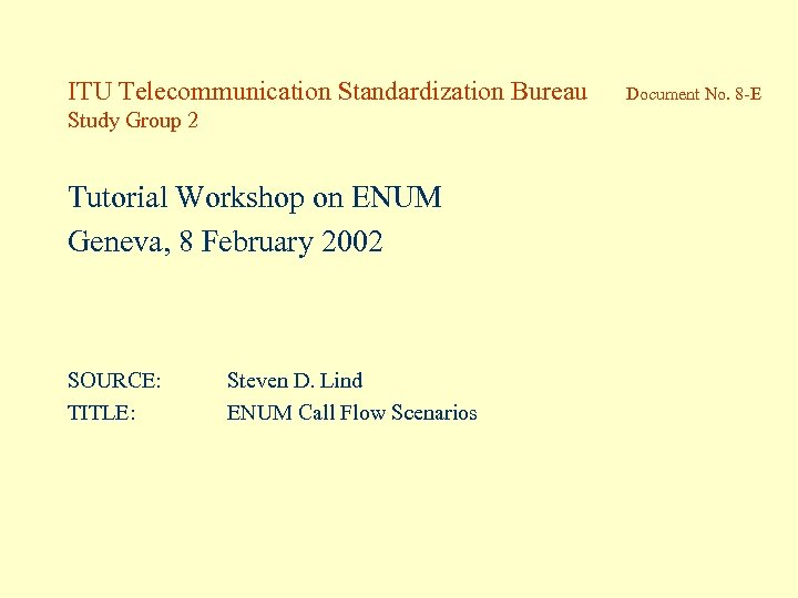 ITU Telecommunication Standardization Bureau Study Group 2 Tutorial Workshop on ENUM Geneva, 8 February