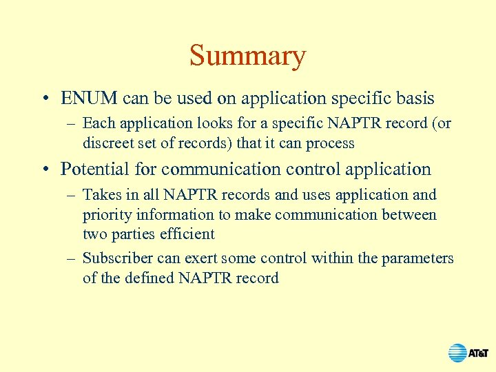 Summary • ENUM can be used on application specific basis – Each application looks